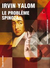 Le problème Spinoza - Irwin Yalom